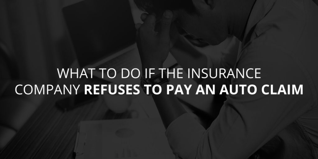 What to do if an Insurance Company Refuses to Pay an Auto Claim